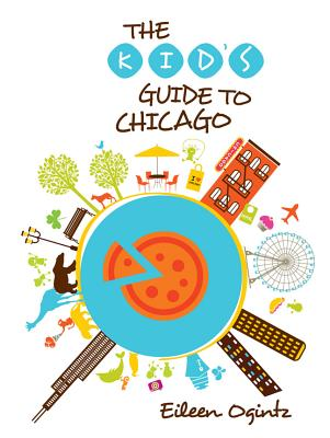 The Kid's Guide to Chicago By Ogintz, Eileen
