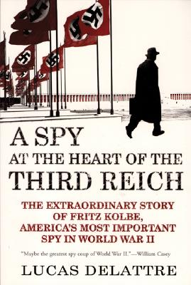 A Spy at the Heart of the Third Reich By Delattre, Lucas/ Holoch, George A., jr. (TRN)